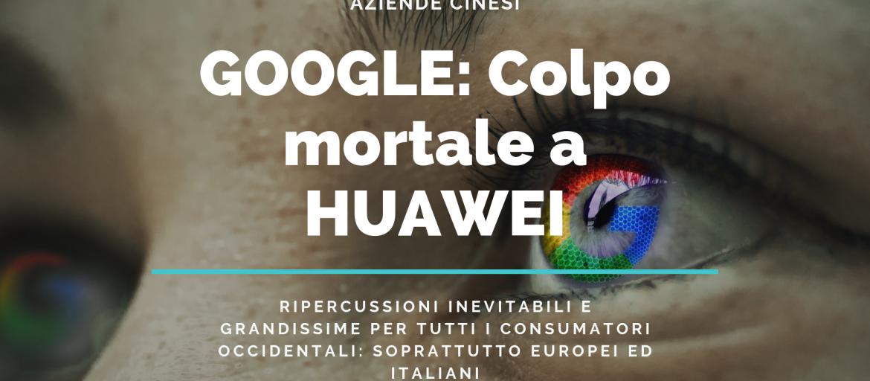 """Google chiude """"android"""" a Huwaei! Cosa succederà adesso a Huwaey? Sarà un dramma per l'azienda ma soprattutto per i consumatori italiani ed europei"""