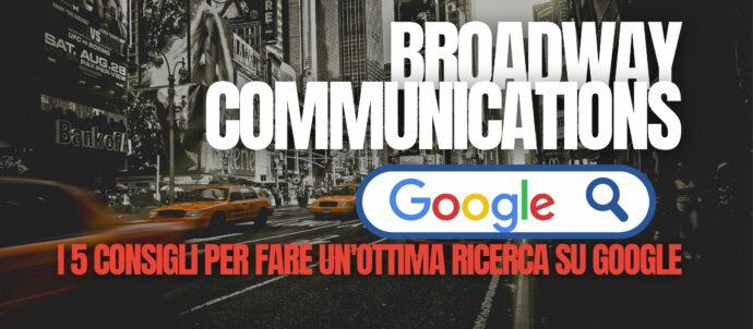 https://www.broadwaycommunications.it/2021/07/11/guida-i-5-consigli-per-fare-unottima-ricerca-su-google/